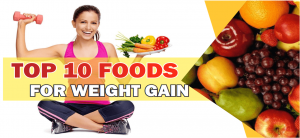 Top 10 Foods for Weight Gain